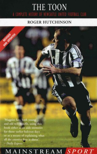 The Toon: A Complete History of Newcastle United Football Club (English Edition)
