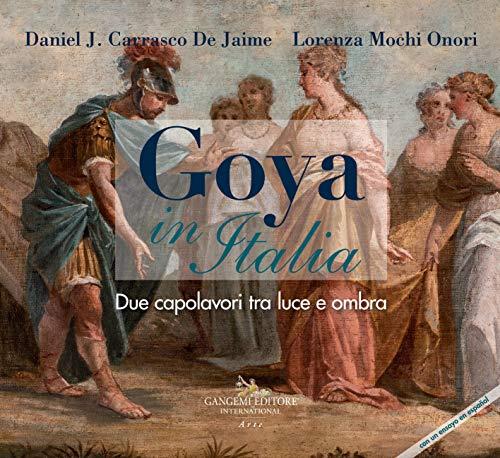 Goya in Italia. Due capolavori tra luce e ombra. Catalogo della mostra (Vetulonia, 13 agosto al 7 settembre 2019; Grosseto, 8-30 settembre 2019). ... (Arti visive, architettura e urbanistica)