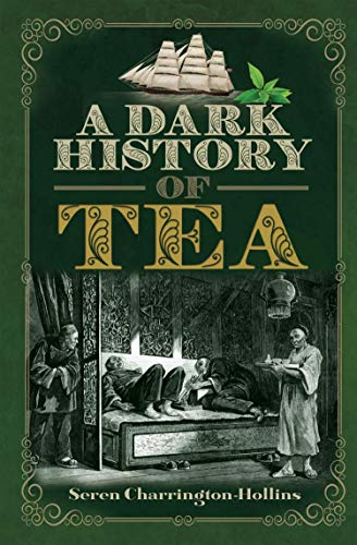 A Dark History of Tea (English Edition)