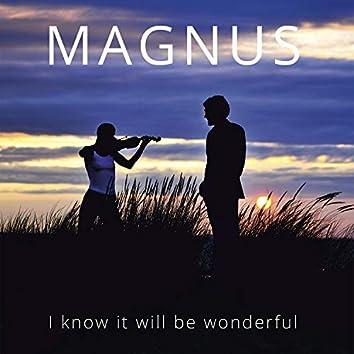 I Know It Will Be Wonderful