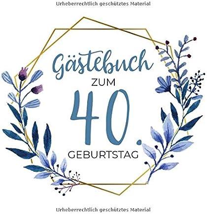 Gästebuch zum 40. Geburtstag: Blanko Geburtstagsgästebuch / Eintragebuch für viele Glückwünsche und Widmungen, 100 Seiten, 21x21cm, Kranz in blau / gold