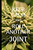 Keep Calm And Roll Another Joint: Journal To Write In, When You're Getting Stoned, Weed Design, 150 Pages Of White Notebook Paper (High Quality)