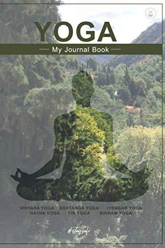 Yoga - My Journal Book: VINYASA YOGA ASHTANGA YOGAIYENGAR YOGA HATHA YOGA YIN YOGA BIKRAM YOGA AND ALL THE OTHER GREAT TYPES.