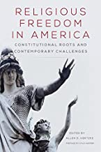 Religious Freedom in America: Constitutional Roots and Contemporary Challenges (Studies in American Constitutional Heritag...