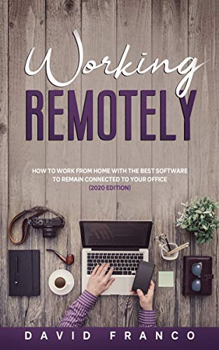Working remotely: how to work from home with the best software to remain connected to your office (2020 Edition)