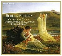 Schola Aeterna - Chants a la Vierge by Ensemble Vocal de Lausanne