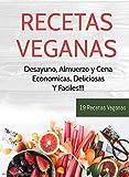 Recetas Veganas - ¡19 Recetas Veganas Faciles y Deliciosas! (Edicion Español)
