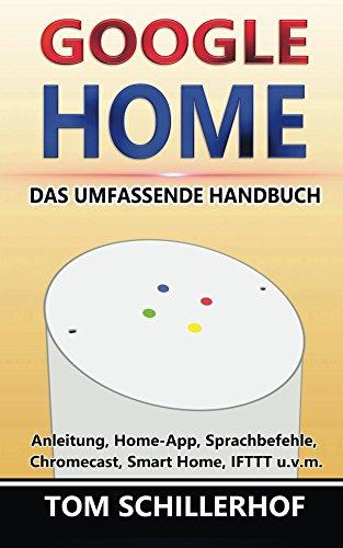 Google Home - Das umfassende Handbuch: Anleitung, Home-App, Sprachbefehle, Chromecast, Smart Home, IFTTT u.v.m. (German Edition)