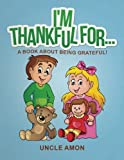 I'm Thankful For...: A Book About Being Grateful! (Happy Kids Reading Series) (Volume 1)