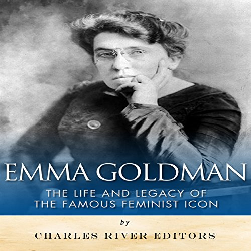 Emma Goldman: The Life and Legacy of the Famous Feminist Icon audiobook cover art