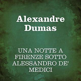 Una notte a Firenze sotto Alessandro de' Medici                   Di:                                                                                                                                 Alexandre Dumas                               Letto da:                                                                                                                                 Silvia Cecchini                      Durata:  3 ore e 25 min     2 recensioni     Totali 4,5