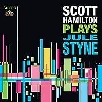 Scott Hamilton Plays Jule Styne by Scott Hamilton