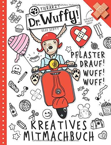 Tierarzt Doktor Wuffy: Pflaster drauf! Wuff! Wuff! Kreatives Mitmachbuch: Kleb echte Pflaster drauf! Richtig verarzten lernen macht Spaß! Mit vielen Rätseln, Ausmalbildern und Doodles - ab 4 Jahre