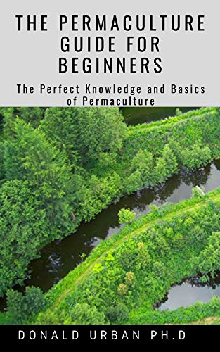 THE PERMACULTURE GUIDE FOR BEGINNERS: The Perfect Knowledge and Basics of Permaculture (English Edition)