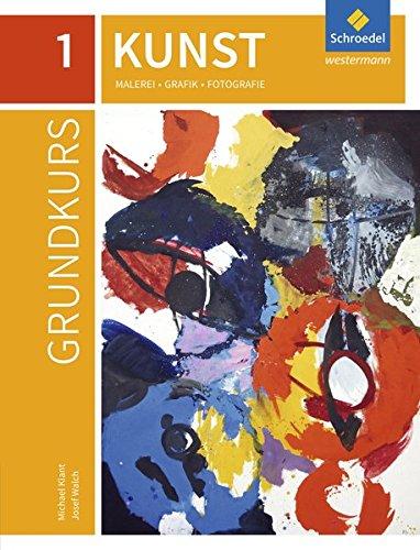 Grundkurs Kunst - Ausgabe 2016 für die Sekundarstufe II: Band 1: Malerei, Grafik, Fotografie: Malerei, Grafik, Fotografie - Ausgabe 2016