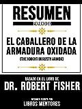Resumen Expandido De 'El Caballero De La Armadura Oxidada (The Knight In Rusty Armor)' Basado En El Libro De Dr. Robert Fisher