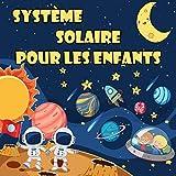 Système Solaire Pour les Enfants: Le premier grand livre de l'espace et des planètes, tout sur le système solaire pour les enfants (English Edition)
