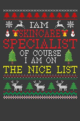 I Am Skincare Specialist Of Course I am On The Nice List: Funny Christmas Present For Skincare...