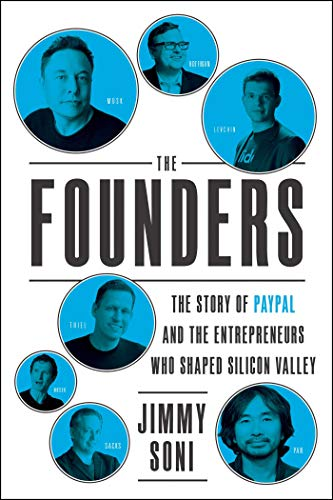 The Founders: The Story of Paypal and the Entrepreneurs Who Shaped Silicon Valley...
