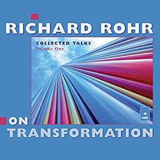 Richard Rohr on Transformation     Collected Talks: Volume One              By:                                                                                                                                 Richard Rohr                               Narrated by:                                                                                                                                 Richard Rohr                      Length: 4 hrs and 22 mins     10 ratings     Overall 5.0