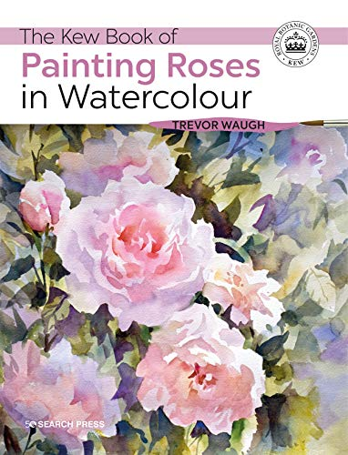 The Kew Book of Painting Roses in Watercolour (Kew Books)