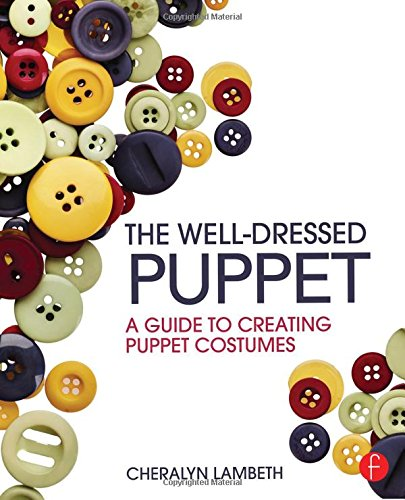 Compare Textbook Prices for The Well-Dressed Puppet: A Guide to Creating Puppet Costumes 1 Edition ISBN 9781138025332 by Lambeth, Cheralyn