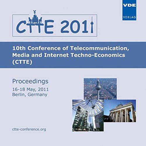 CTTE 2011, 1 CD-ROM10th Conference of Telecommunication Media and Internet Techno-Economics (CTTE) Proceedings, 16-18 May, 2011, Berlin, Germany. Ed.: VDE Verband der Elektrotechnik Elektronik Informationstechnik e.V.