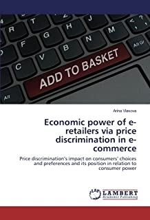 Economic power of e-retailers via price discrimination in e-commerce: Price discrimination's impact on consumers' choices ...