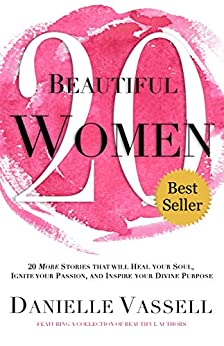 20 Beautiful Women: 20 Stories That Will Heal Your Soul, Ignite Your Passion, And Inspire Your Divine Purpose by [Danielle Vassell]