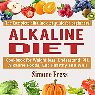 Alkaline Diet: The Complete Alkaline Diet Guide for Beginners     Cookbook for Weight Loss, Understand pH, Alkaline Foods, Eat Healthy and Well              By:                                                                                                                                 Simone Press                               Narrated by:                                                                                                                                 Catherine O'Connor                      Length: 3 hrs and 15 mins     30 ratings     Overall 5.0