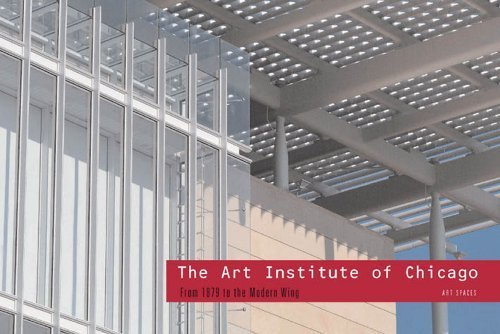 The Art Institute of Chicago: From 1879 to the Modern Wing: Art Spaces by Erin Hogan (2009-06-16)