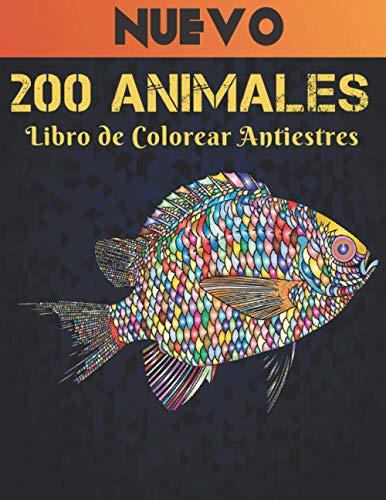 200 Animales Libro de Colorear Antiestres: Aliviar el Estrés 200 Diseños de Animales Libro Colorear para con leones, dragones, mariposas, elefantes, ... de animales libro de colorear para adult