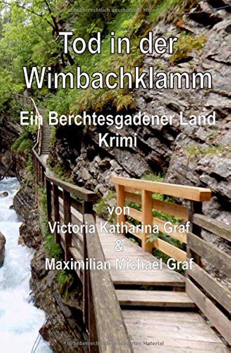 体操選手近々休眠Tod in der Wimbachklamm: Ein Berchtesgadener Land Krimi