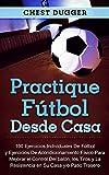 Practique fútbol desde casa: 100 ejercicios individuales de