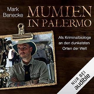 Mumien in Palermo     Als Kriminalbiologe an den dunkelsten Orten der Welt              Autor:                                                                                                                                 Mark Benecke                               Sprecher:                                                                                                                                 Mark Benecke                      Spieldauer: 6 Std. und 2 Min.     173 Bewertungen     Gesamt 4,0