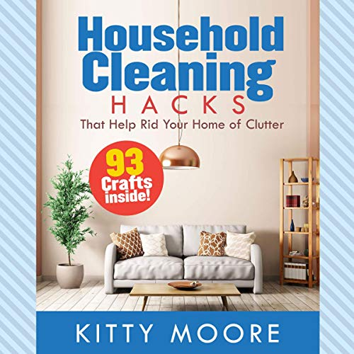 Household Cleaning Hacks: 93 Crafts That Help Rid Your Home of Clutter! cover art