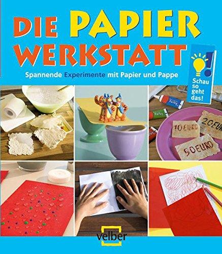 Die Papier-Werkstatt: Spannende Experimente mit Papier und Pappe (Schau, so geht das!)