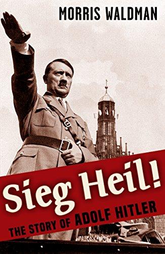 Sieg Heil The Story of Adolf Hitler (English Edition)