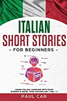 Italian Short Stories for Beginners: Learn Italian Language With Easy Stories & Grow Your Vocabulary (Vol. 1)