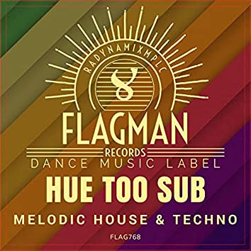 Hue Too Sub Melodic House & Techno