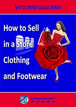 How to Sell in a Store: Clothing and Footwear by [Vittorio Galgano]