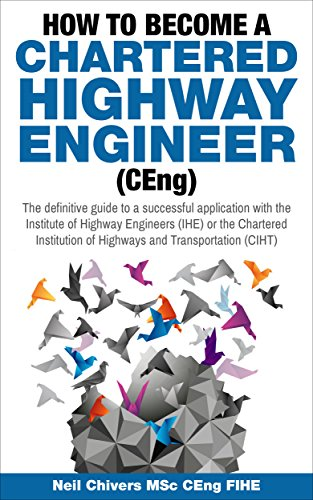 How to become a Chartered Highway Engineer: The definitive guide to a successful application with th