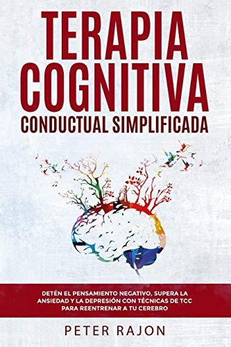 Terapia Cognitiva Conductual Simplificada: Detén el pensamiento negativo, supera la ansiedad y la depresión con técnicas de TCC para reentrenar a tu cerebro.