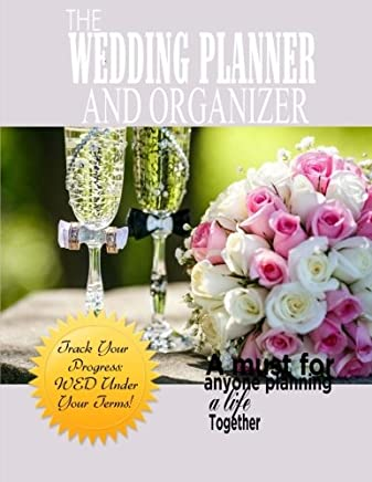 The Wedding Planner and Organizer: Wedding Planner Book of Worksheets, Checklists, Etiquette, Calendars, and money saving tips