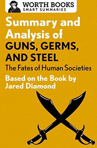 Summary and Analysis of Guns, Germs, and Steel: The Fates of Human Societies: Based on the Book by Jared Diamond (Smart Summaries) (English Edition)