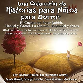 Una Colección de Historias para Niños para Dormir: El Cuento de Peter Rabbit, Hansel y Gretel, La Sirenita, y Otros [A Collection of Stories for Children to Sleep: The Tale of Peter Rabbit, Hansel and Gretel, The Little Mermaid, and Others] audiobook cover art