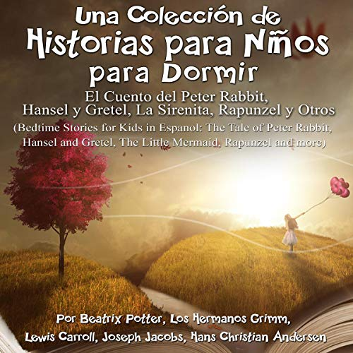 Una Colección de Historias para Niños para Dormir: El Cuento de Peter Rabbit, Hansel y Gretel, La Sirenita, y Otros [A Collection of Stories for Children to Sleep: The Tale of Peter Rabbit, Hansel and Gretel, The Little Mermaid, and Others]                   By:                                                                                                                                 Beatrix Potter,                                                                                        Los Hermanos Grimm,                                                                                        Lewis Carroll,                   and others                          Narrated by:                                                                                                                                 Lizet Vásquez                      Length: 3 hrs     5 ratings     Overall 5.0