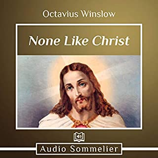 None Like Christ                   By:                                                                                                                                 Octavius Winslow                               Narrated by:                                                                                                                                 John Potter                      Length: 1 hr and 21 mins     Not rated yet     Overall 0.0