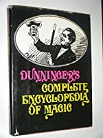 Dunningers Complete Encyclopedia Of Magic S