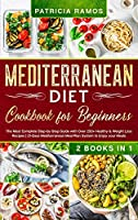 Mediterranean Diet Cookbook for Beginners: The Most Complete Step-by-Step Guide with Over 250+ Healthy & Weight Loss Recipes - 21-Days Mediterranean Meal Plan System to Enjoy your Meals